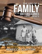 The Life of a Family In the British Colonies 1915 - 1930 s