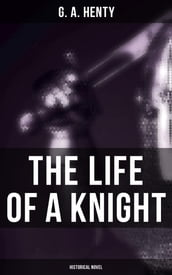 The Life of a Knight (Historical Novel)