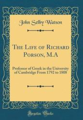 The Life of Richard Porson, M.a