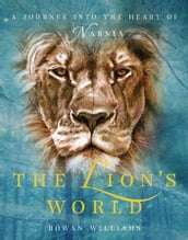 The Lion s World: A Journey into the Heart of Narnia