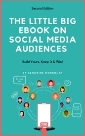 The Little Big eBook on Social Media Audiences: Build Yours, Keep It & Win
