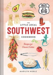 The Little Local Southwest Cookbook: Recipes for Classic Dishes