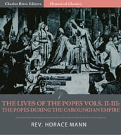 The Lives of the Popes, Volumes II-III: The Popes during the Carolingian Empire