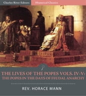 The Lives of the Popes, Volumes IV-V: The Popes in the Days of Feudal Anarchy