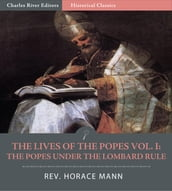 The Lives of the Popes Vol. I: The Popes Under the Lombard Rule