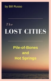 The Lost Cities: Pile of Bones and Hot Springs