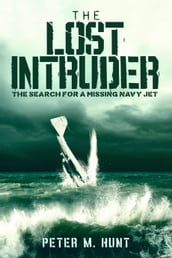The Lost Intruder, the Search for a Missing Navy Jet