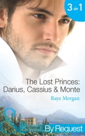 The Lost Princes: Darius, Cassius and Monte (Mills & Boon By Request)