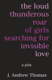 The Loud Thunderous Roar of Girls Searching for Invisible Love