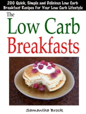The Low Carb Breakfasts : 200 Quick, Simple and Delicious Low Carb Breakfast Recipes For Your Low Carb Lifestyle