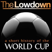 The Lowdown: A Short History of the World Cup