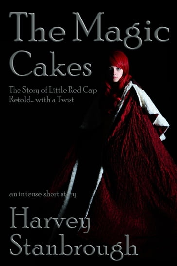 The Magic Cakes: The Story of Little Red Cap Retold... with a Twist