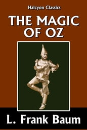 The Magic of Oz by L. Frank Baum [Wizard of Oz #13]