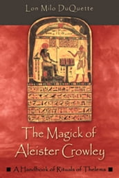 The Magick of Aleister Crowley: A Handbook of the Rituals of Thelema