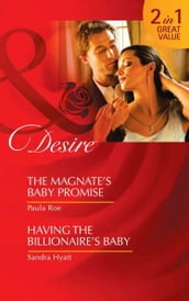 The Magnate s Baby Promise / Having The Billionaire s Baby: The Magnate s Baby Promise / Having the Billionaire s Baby (Mills & Boon Desire)