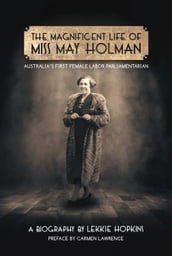 The Magnificent Life of Miss May Holman Australia s First Female Labor Parliamentarian