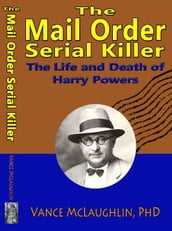 The Mail Order Serial Killer: The Life and Death of Harry Powers