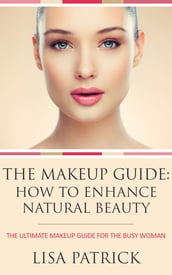 The Makeup Guide: How To Enhance Natural Beauty