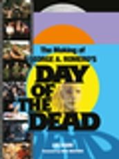 The Making of George A. Romero s Day of the Dead