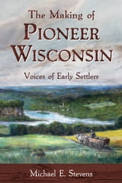 The Making of Pioneer Wisconsin