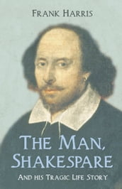 The Man, Shakespeare - And his Tragic Life Story