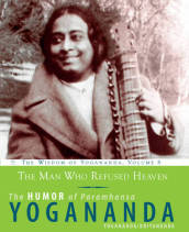 The Man Who Refused Heaven - the Humor of Paramhansa Yogananda Volume 8