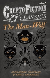 The Man-Wolf (Cryptofiction Classics - Weird Tales of Strange Creatures)