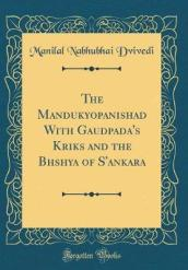 The Mandukyopanishad with Gaudāpada s Kārikās and the Bhāshya of s Ankara (Classic Reprint)