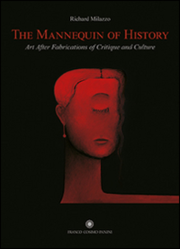 The Mannequin of History. Art After Fabrications of Critique and Culture. Ediz. italiana e inglese