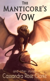 The Manticore s Vow: and Other Stories