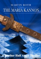 The Maria Kannon (A Brother Half Angel Thriller)