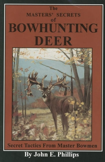 The Masters' Secrets of Bowhunting Deer