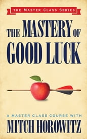 The Mastery of Good Luck (Master Class Series)