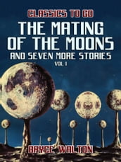 The Mating of the Moons and seven more Stories Vol I