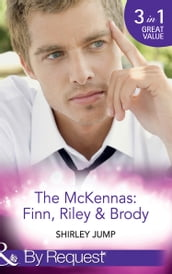 The Mckennas: Finn, Riley and Brody: One Day to Find a Husband (The McKenna Brothers, Book 1) / How the Playboy Got Serious (The McKenna Brothers, Book 2) / Return of the Last McKenna (The McKenna Brothers, Book 3) (Mills & Boon By Request)