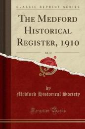 The Medford Historical Register, 1910, Vol. 13 (Classic Reprint)