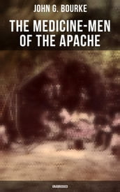 The Medicine-Men of the Apache (Unabridged)