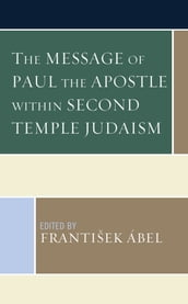 The Message of Paul the Apostle within Second Temple Judaism