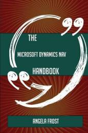 The Microsoft Dynamics NAV Handbook - Everything You Need To Know About Microsoft Dynamics NAV
