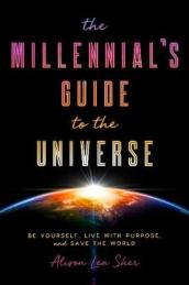 The Millennial s Guide to the Universe