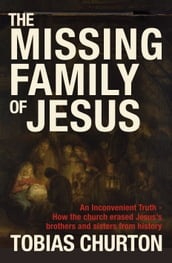 The Missing Family of Jesus - How the Church Erased Jesus