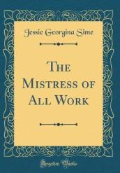 The Mistress of All Work (Classic Reprint)