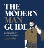 The Modern Man Guide: A Cheat s Guide to Being the Ultimate Gentleman