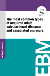 The Most Common Types of Acquired Adult Valvular Heart Diseases and Associated Murmurs