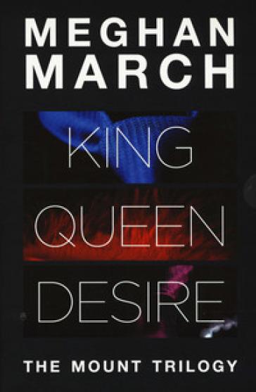 The Mount trilogy: King. Un re senza regole-Queen. La regina indomabile-Desire. L'impero del desiderio - Meghan March | Ericsfund.org
