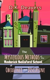 The Mysterious Methods of the Roderick Bellsford School of Obedience and Discipline