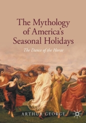 The Mythology of America s Seasonal Holidays