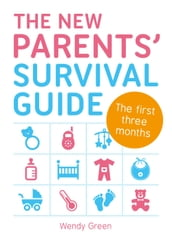 The New Parents  Survival Guide: The First Three Months