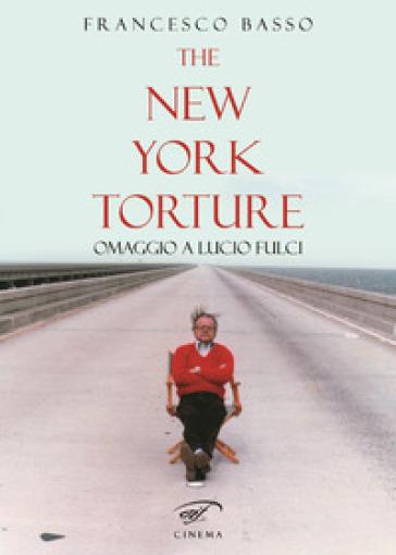 The New York torture. Omaggio a Lucio Fulci - Francesco Basso | Rochesterscifianimecon.com