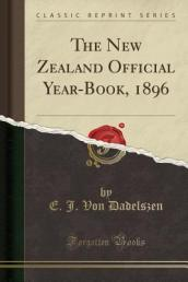 The New Zealand Official Year-Book, 1896 (Classic Reprint)